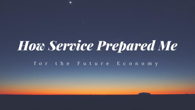 How Service Prepared Me for the Future Economy